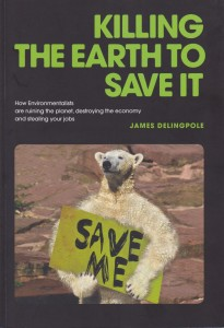 Cover of Killing the Earth to Save It by James Delingpole